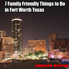 7 Family Friendly Things to Do in Fort Worth Texas