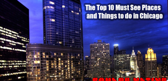The Top 10 Must See Places and Things to do in Chicago